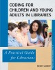 Coding for children and young adults in libraries : a practical guide for librarians