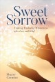 Sweet sorrow : finding enduring wholeness after loss and grief