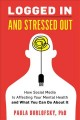 Logged in and stressed out : how social media is affecting your mental health and what you can do about it