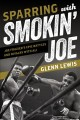 Sparring with Smokin' Joe : Joe Frazier's epic battles and rivalry with Ali