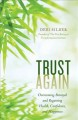 Trust again : overcoming betrayal and regaining health, confidence, and happiness