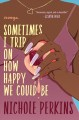Sometimes I trip on how happy we could be : essays