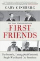 First friends : the powerful, unsung (and unelected) people who shaped our presidents