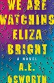 We are watching Eliza Bright : a novel