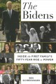 The Bidens : Inside the First Family's Fifty-year Rise to Power