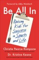 Be all in : raising kids for success in sports and life