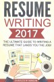 RESUME WRITING 2017: THE ULTIMATE GUIDE TO WRITING A RESUME THAT LAND YOU THE JOB!