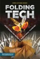 Folding tech : using origami and nature to revolutionize technology