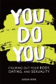 You do you : figuring out your body, dating, and sexuality