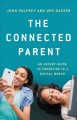 The connected parent : an expert guide to parenting in a digital world