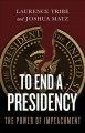 To end a presidency : the power of impeachment