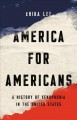America for Americans : a history of xenophobia in the United States