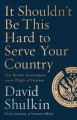 It Shouldn't Be This Hard to Serve Your Country : Our Broken Government and the Plight of Veterans