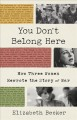 You don't belong here : how three women rewrote the story of war