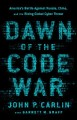 Dawn of the code war : America's battle against Russia, China, and the rising global cyber threat