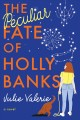 The peculiar fate of Holly Banks : a novel