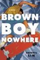Brown boy nowhere : a novel