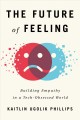 The future of feeling : building empathy in a tech-obsessed world