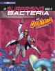 The surprising world of bacteria with Max Axiom, super scientist : 4D an augmented reading science experience