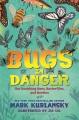 Bugs in danger : our vanishing bees, butterflies, and beetles