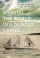 Around the world in a dugout canoe : the untold story of Captain John Voss and the Tilikum