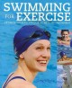 Swimming for exercise : optimize your technique, fitness and enjoyment
