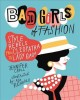 Bad girls of fashion : style rebels from Cleopatra to Lady Gaga