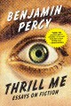 Thrill me : essays on fiction