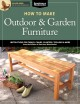 How to make outdoor & garden furniture : instructions for tables, chairs, planters, trellises, & more