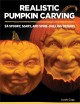 Realistic pumpkin carving : 24 scary, spooky, and spine-chilling designs