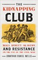 The Kidnapping Club : Wall Street, slavery, and resistance on the eve of the Civil War