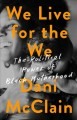 We live for the we : the political power of Black motherhood