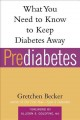 Prediabetes : what you need to know to keep diabetes away