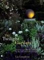 Twilight garden : a guide to enjoying your garden in the evening hours