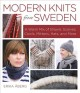 Modern knits from Sweden : a warm mix of shawls, scarves, cowls, mittens, hats and more