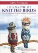 Arne & Carlos field guide to knitted birds : over 40 handmade projects to liven up your roost