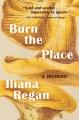 Burn the place : a memoir