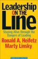 Leadership on the line : staying alive through the dangers of leading