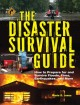 The disaster survival guide : how to prepare for and survive floods, fires, earthquakes, and more