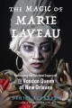 The magic of Marie Laveau : embracing the spiritual legacy of the voodoo queen of New Orleans