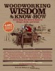 Woodworking wisdom & know-how : everything you need to design, build, and create.