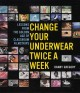 Change your underwear twice a week : lessons from the golden age of classroom filmstrips