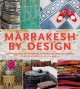 Marrakesh by design : decorating with all the colors, patterns, and magic of Morocco