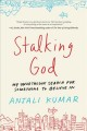 Stalking God : my unorthodox search for something to believe in