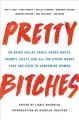 Pretty bitches : on being called crazy, angry, bossy, frumpy, feisty, and all the other words that are used to undermine women