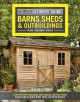 Barns, sheds & outbuildings : step-by-step building and design instructions plus plans to build more than 100 buildings.