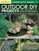 Complete book of outdoor DIY projects : the how-to guide for building 35 projects in stone, brick, wood, and water