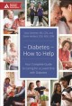 Diabetes-how to help : your complete guide to caring for a loved one with diabetes