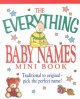 The everything baby names mini book : traditional to original-pick the perfect name!