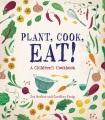 Plant, cook, eat! : a children's cookbook